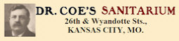 Dr. Coe's Sanitarium ~ 26th & Wyandotte Streets, Kansas City, Mo.