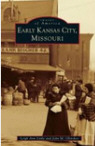 Images of America: Early Kansas City, Missouri by Leigh Ann Little and John Olinskey
